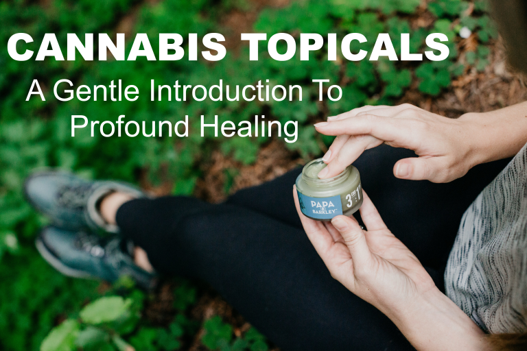 Cannabis Topicals: A Gentle Introduction to Profound Healing