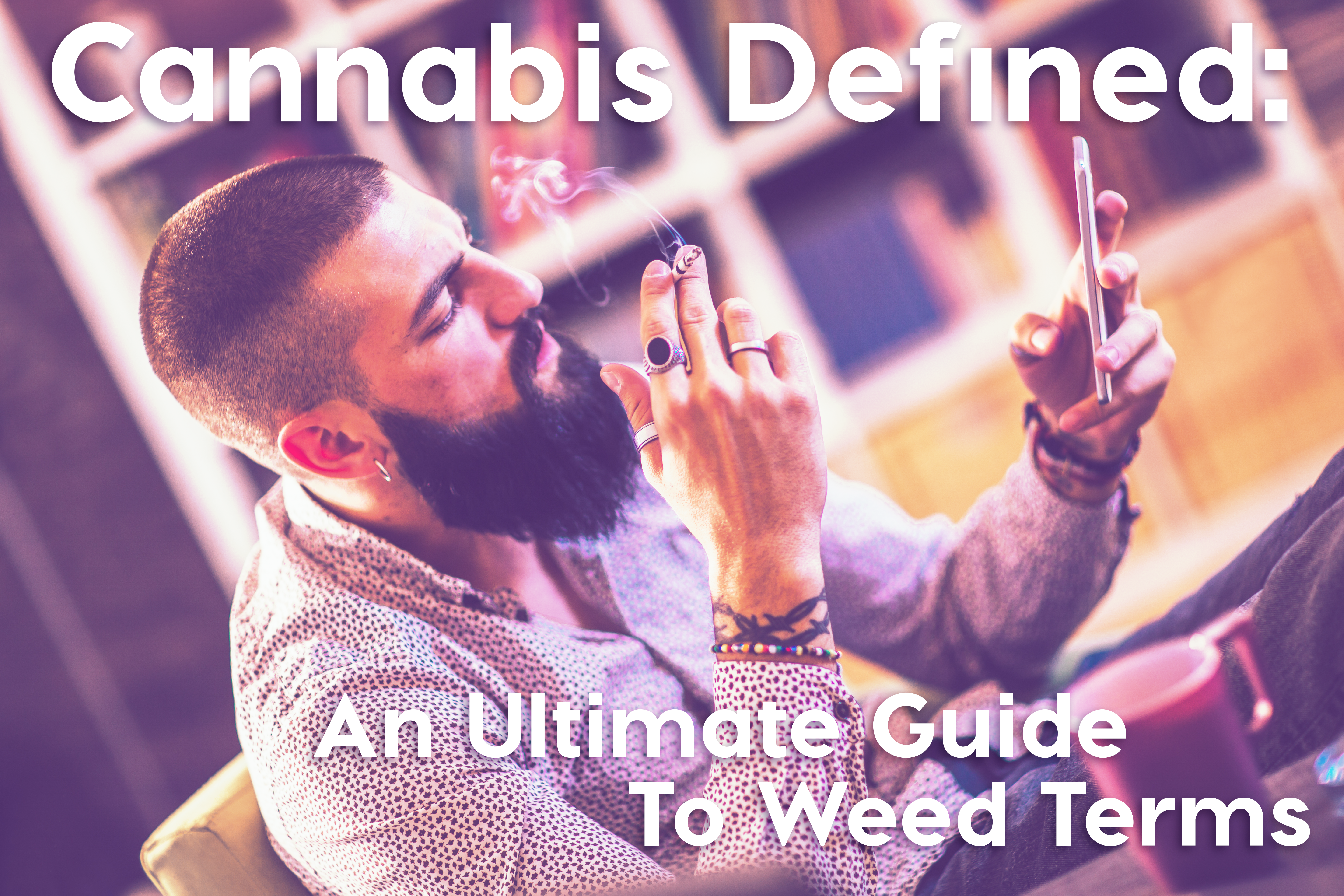 Cannabis Defined: An Ultimate Guide to Weed Terms