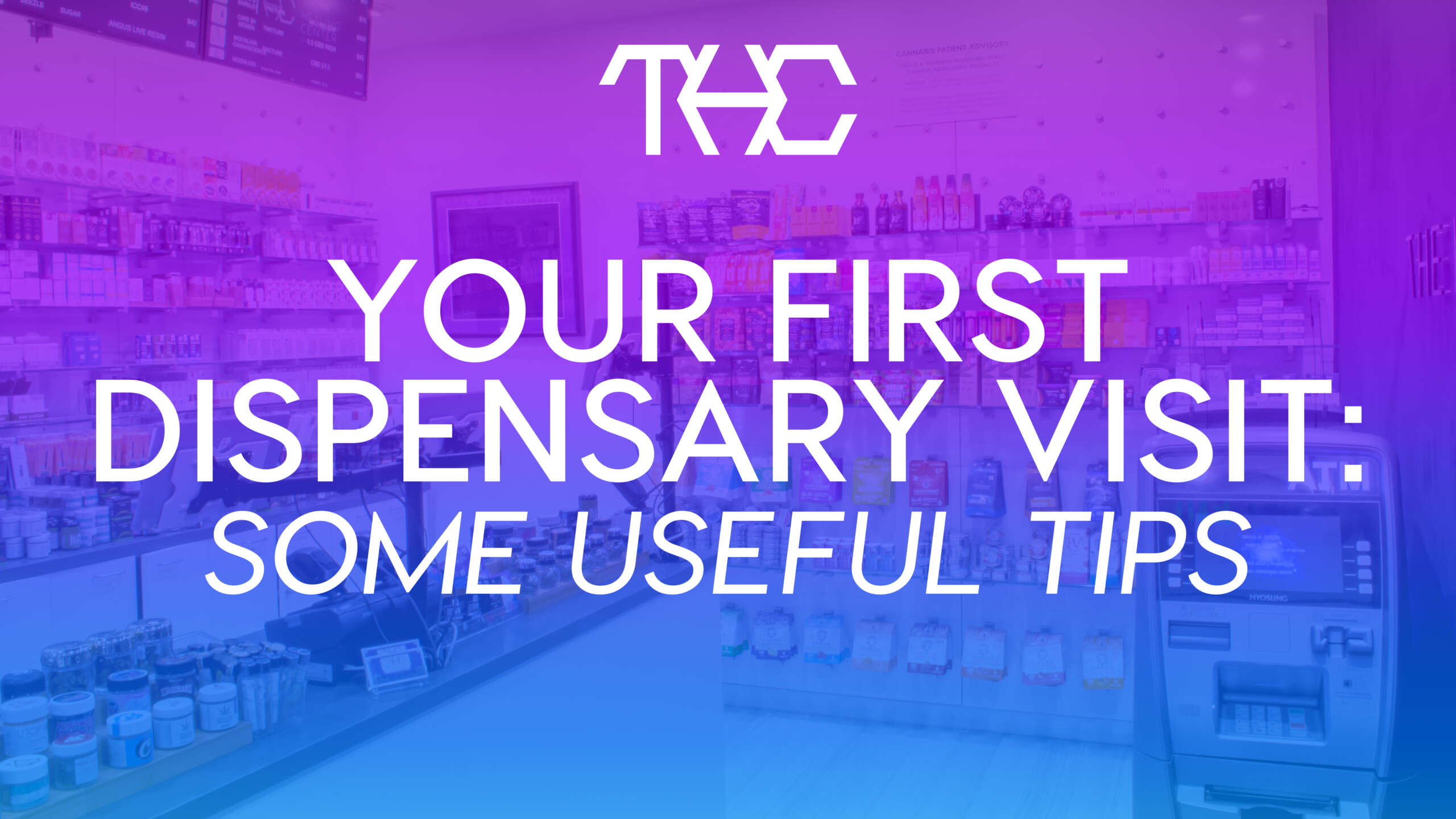 Your First Dispensary Visit: Some Useful Tips